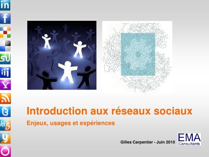Introduction aux réseaux sociaux Enjeux, usages et expériences<br />Gilles Carpentier - Juin 2010<br />