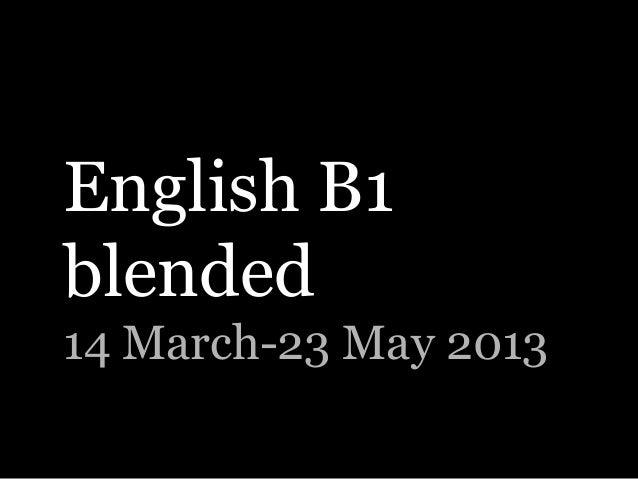 English B1blended14 March-23 May 2013