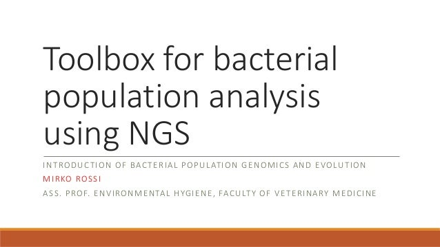 Toolbox for bacterial population analysis using NGS INTRODUCTION OF BACTERIAL POPULATION GENOMICS AND EVOLUTION MIRKO ROSS...