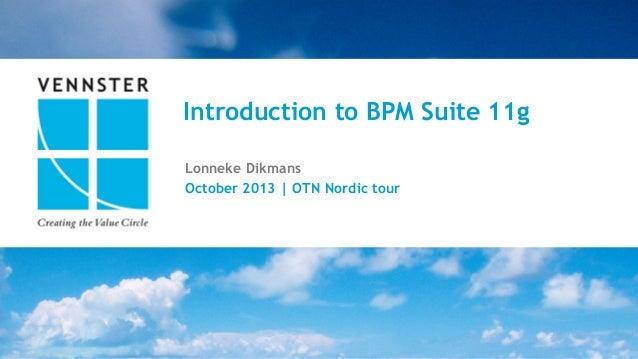 Introduction to BPM Suite 11g Lonneke Dikmans October 2013 | OTN Nordic tour  1  |  22