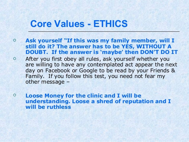 """Core Values - ETHICS       Ask yourself """"If this was my family member, will I still do it? The answer has to be YES, WI..."""
