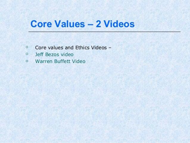 Core Values – 2 Videos     Core values and Ethics Videos – Jeff Bezos video Warren Buffett Video