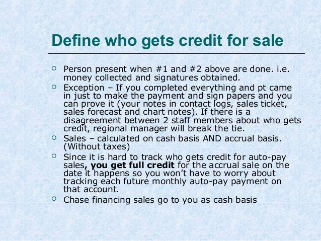 Define who gets credit for sale         Person present when #1 and #2 above are done. i.e. money collected and signat...