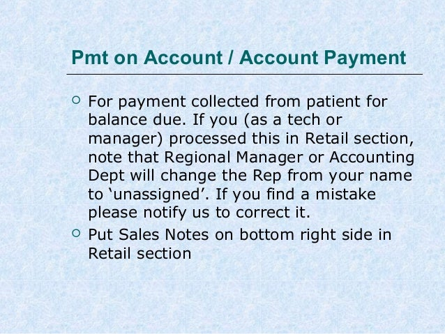 Pmt on Account / Account Payment     For payment collected from patient for balance due. If you (as a tech or manager) p...