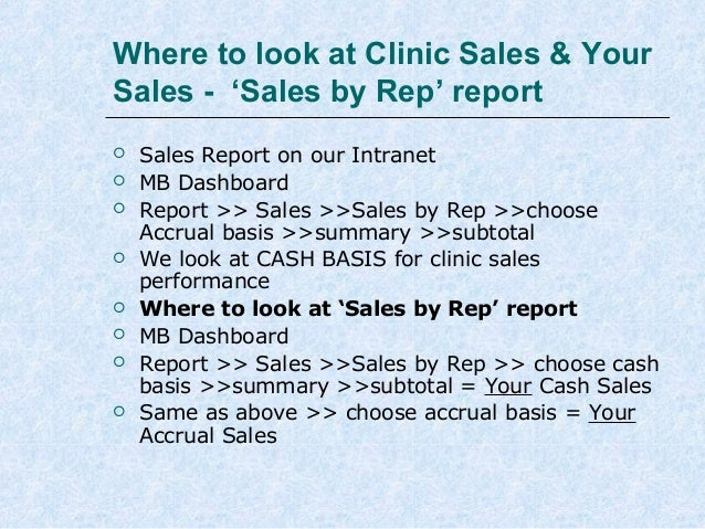 Where to look at Clinic Sales & Your Sales - 'Sales by Rep' report          Sales Report on our Intranet MB Dashbo...