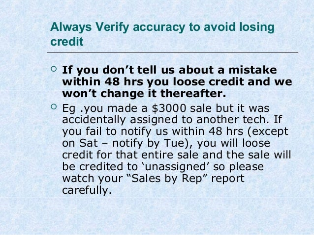 Always Verify accuracy to avoid losing credit     If you don't tell us about a mistake within 48 hrs you loose credit an...