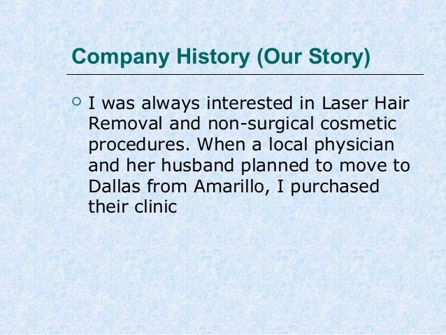 Company History (Our Story)   I was always interested in Laser Hair Removal and non-surgical cosmetic procedures. When a ...