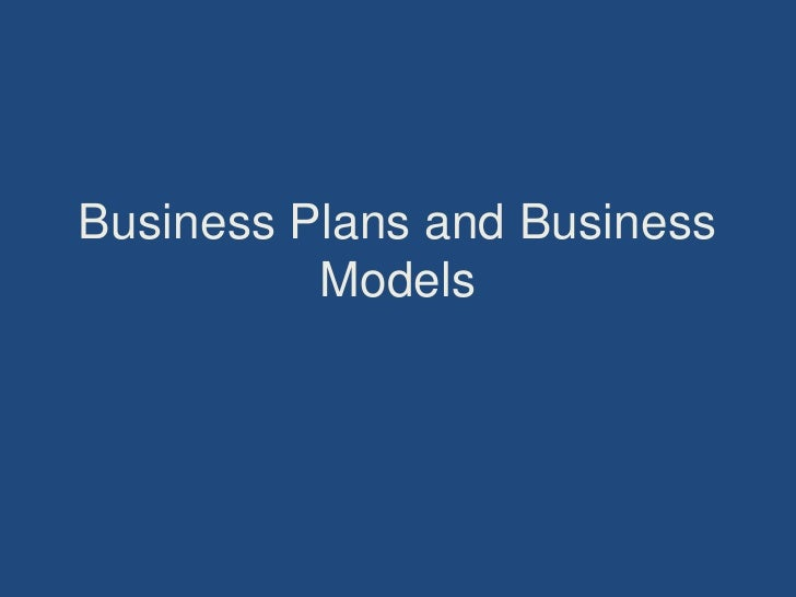 Business Plans and Business          Models