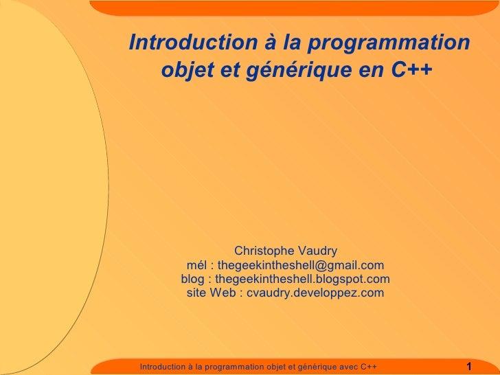 Introduction à la programmation     objet et générique en C++                          Christophe Vaudry             mél :...