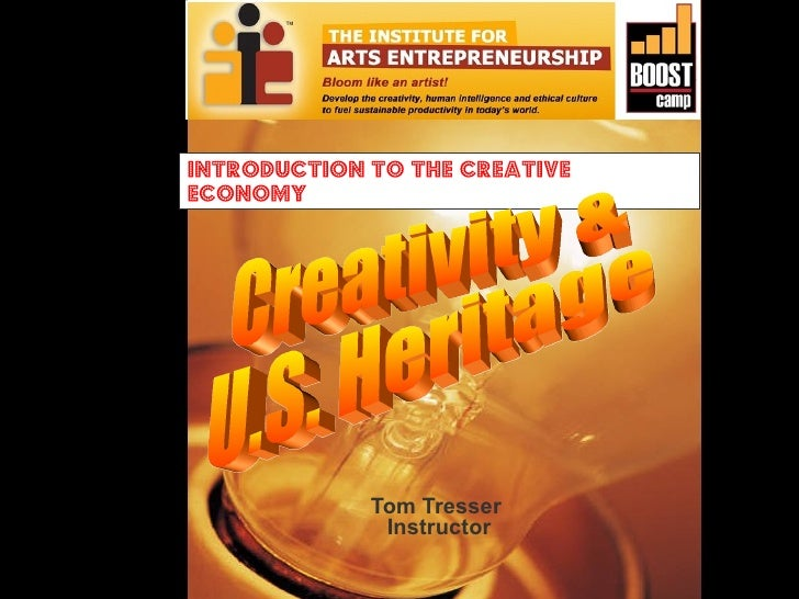 Introduction to the creativeEconomy             Tom Tresser              Instructor