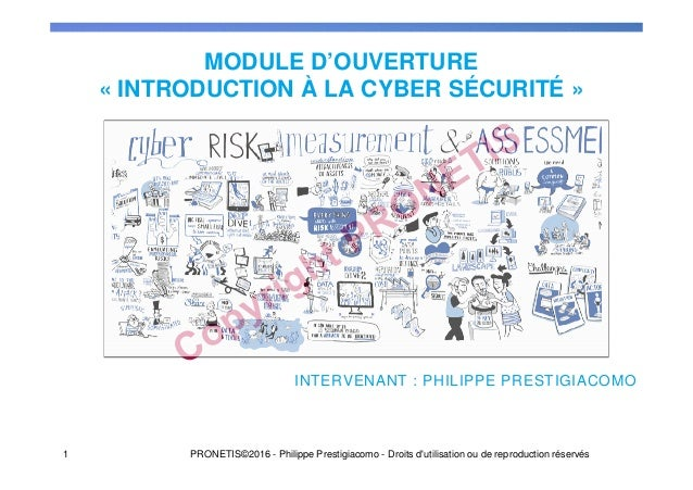 INTERVENANT : PHILIPPE PRESTIGIACOMO MODULE D'OUVERTURE « INTRODUCTION À LA CYBER SÉCURITÉ » 1 PRONETIS©2016 - Philippe Pr...