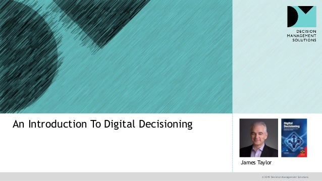 © 2019 Decision Management Solutions James Taylor An Introduction To Digital Decisioning