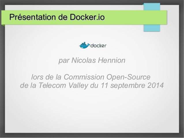 PPrréésseennttaattiioonn ddee DDoocckkeerr..iioo  par Nicolas Hennion  lors de la Commission Open-Source  de la Telecom Va...