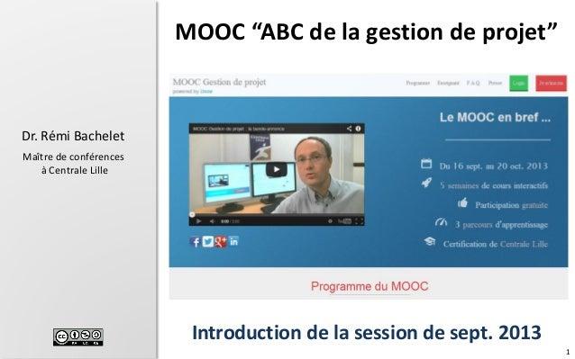 """1 Dr. Rémi Bachelet Maître de conférences à Centrale Lille Introduction de la session de sept. 2013 MOOC """"ABC de la gestio..."""