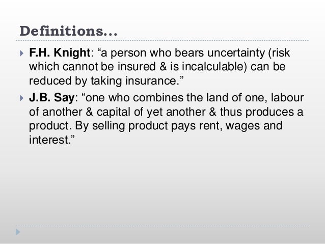 """Definitions...  F.H. Knight: """"a person who bears uncertainty (risk which cannot be insured & is incalculable) can be redu..."""
