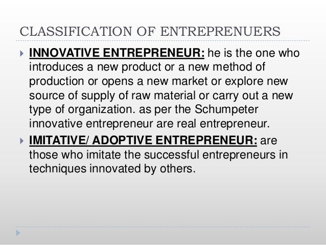 CLASSIFICATION OF ENTREPRENUERS...  DRONE ENTREPRENEUR: Drone entrepreneur are those who never allow any change in their ...