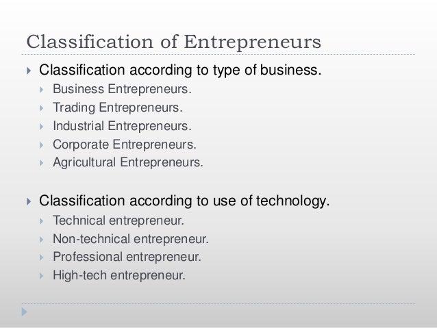 Classification of Entrepreneurs…  Classification according to motivation of entrepreneur.  Pure entrepreneur.  induced ...