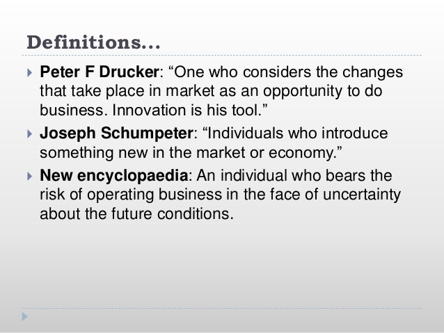 """Definitions...  Peter F Drucker: """"One who considers the changes that take place in market as an opportunity to do busines..."""