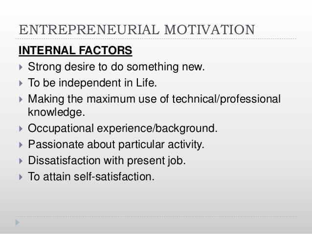 ENTREPRENEURIAL MOTIVATION EXTERNAL FACTORS  Utilizing Government grants & subsidiaries.  To continue ancestor business....