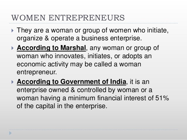 Problems faced by woman entrepreneur  Economic independence & autonomy are absent.  Less risk bearing capacity (because ...
