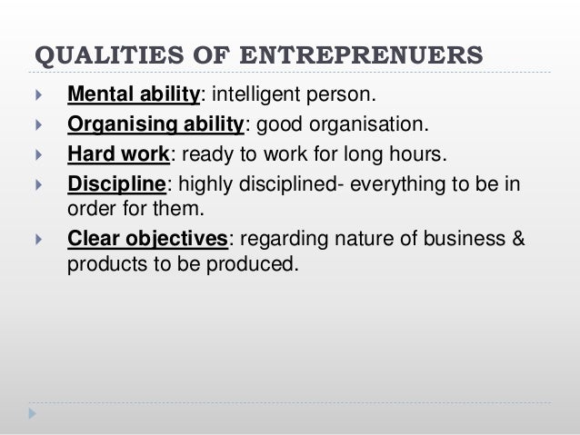 QUALITIES OF ENTREPRENUERS  Mental ability: intelligent person.  Organising ability: good organisation.  Hard work: rea...