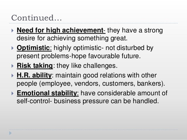 Continued…  Need for high achievement- they have a strong desire for achieving something great.  Optimistic: highly opti...