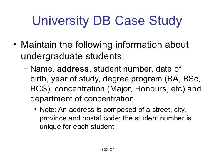 University DB Case Study• Maintain the following information about  undergraduate students:  – Name, address, student numb...
