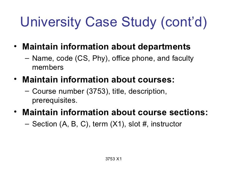 University Case Study (cont'd)• Maintain information about departments  – Name, code (CS, Phy), office phone, and faculty ...