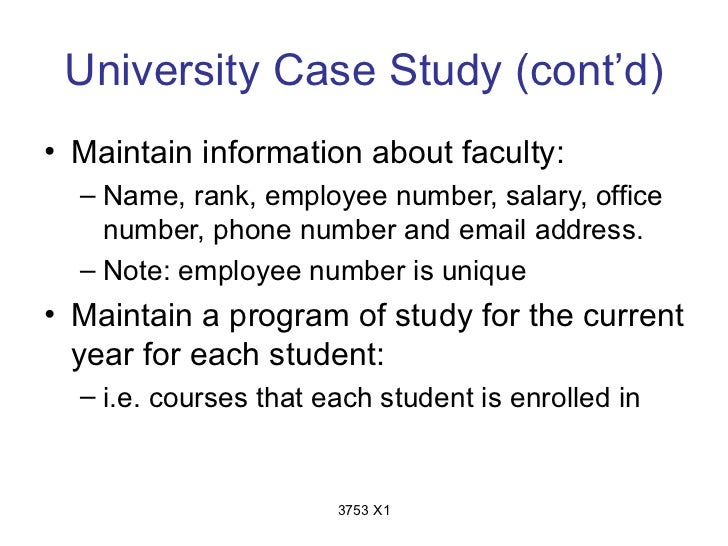University Case Study (cont'd)• Maintain information about faculty:  – Name, rank, employee number, salary, office    numb...