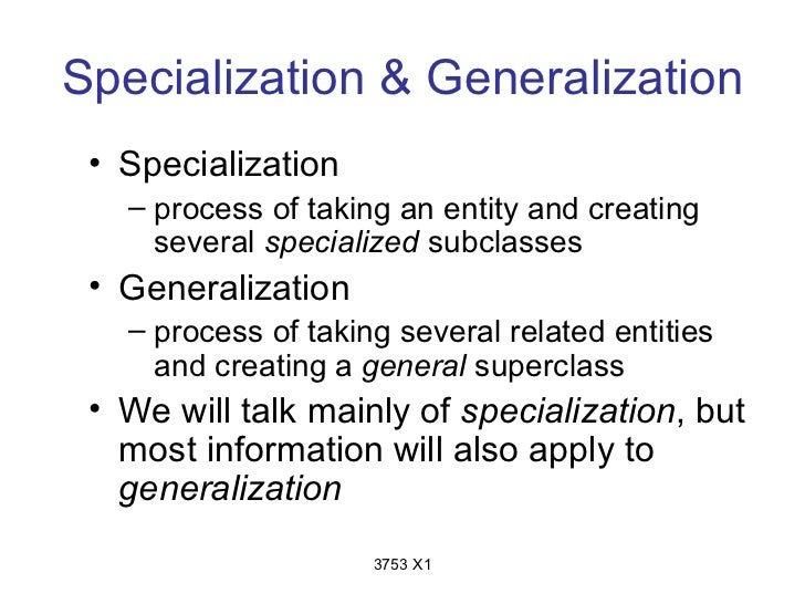 Specialization & Generalization • Specialization   – process of taking an entity and creating     several specialized subc...