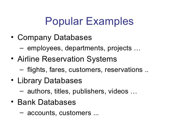 Popular Examples• Company Databases  – employees, departments, projects …• Airline Reservation Systems  – flights, fares, ...