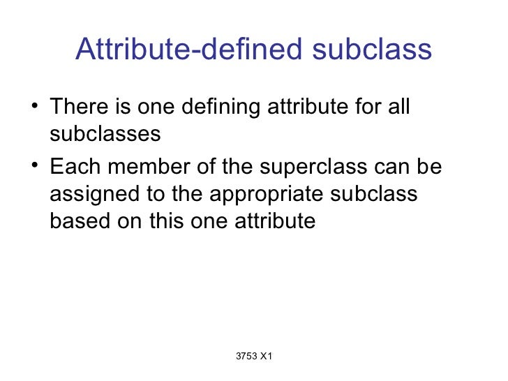 Attribute-defined subclass• There is one defining attribute for all  subclasses• Each member of the superclass can be  ass...