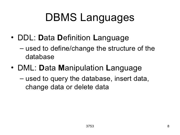 DBMS Languages• DDL: Data Definition Language  – used to define/change the structure of the    database• DML: Data Manipul...