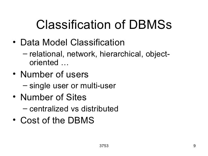 Classification of DBMSs• Data Model Classification  – relational, network, hierarchical, object-    oriented …• Number of ...