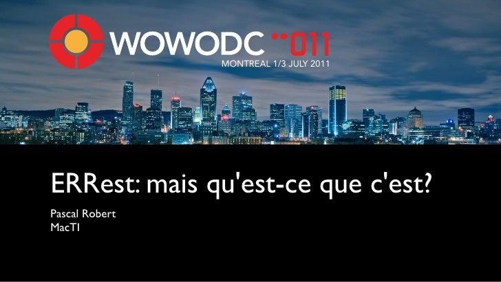 MONTREAL 1/3 JULY 2011ERRest: mais quest-ce que cest?Pascal RobertMacTI
