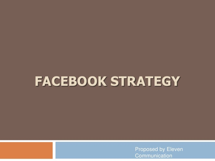 FACEBOOK STRATEGY<br />Proposed by Eleven Communication<br />