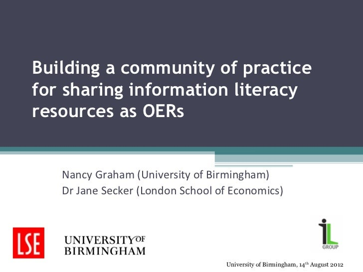 Building a community of practicefor sharing information literacyresources as OERs   Nancy Graham (University of Birmingham...
