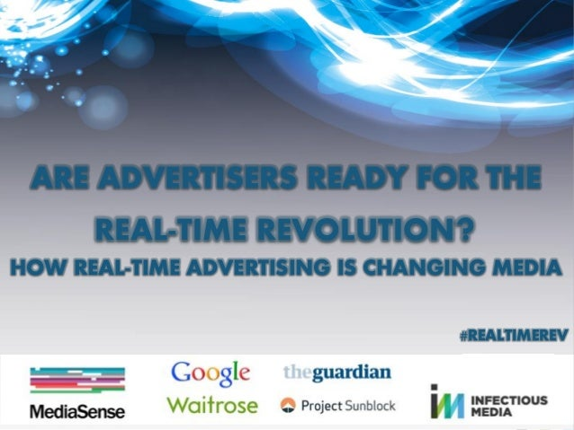 ARE ADVERTISERS READY FOR THE REAL-TIME REVOLUTION? HOW REAL-TIME ADVERTISING IS CHANGING MEDIA #REALTIMEREV