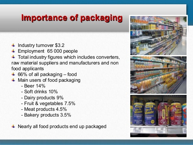 the importance of packaging in a company Trends in food consumption are raising the importance of is there a trend toward food packaging that is more the company plans to close its.