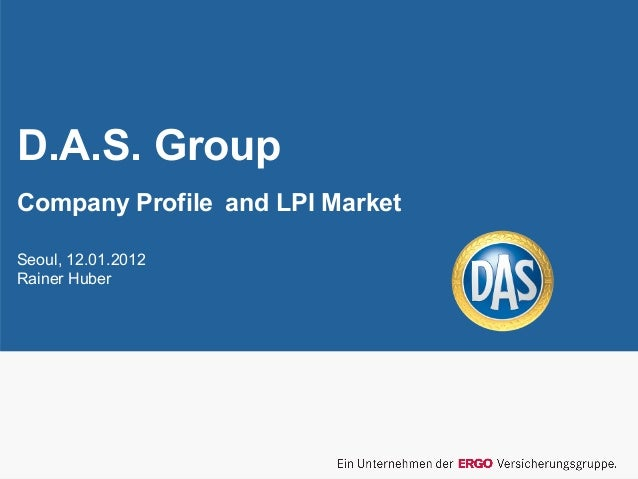 D.A.S. GroupCompany Profile and LPI MarketSeoul, 12.01.2012Rainer Huber