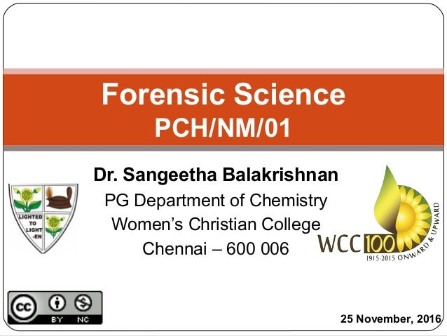 Dr. Sangeetha Balakrishnan PG Department of Chemistry Women's Christian College Chennai – 600 006 Forensic Science PCH/NM/...