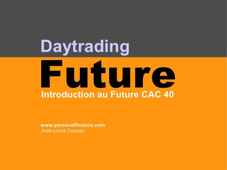 www.percevalfinance.com                                  Jean-Louis Cussac     Daytrading  Future Introduction au Future C...