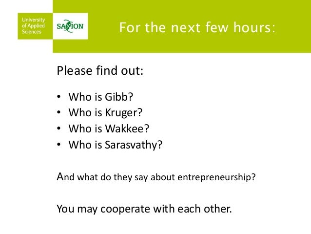 Please find out:  •Who is Gibb?  •Who is Kruger?  •Who is Wakkee?  •Who is Sarasvathy?  And what do they say about entrepr...