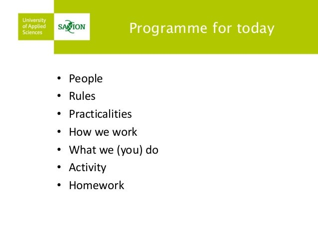Programme for today  •People  •Rules  •Practicalities  •How we work  •What we (you) do  •Activity  •Homework