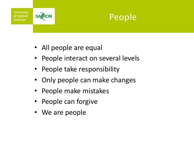 People  •All people are equal  •People interact on several levels  •People take responsibility  •Only people can make chan...