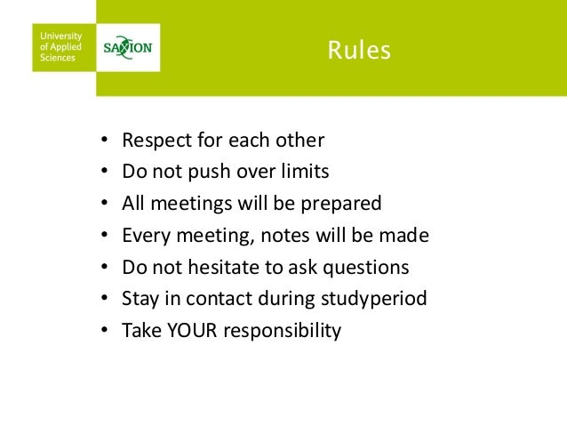Rules  •Respect for each other  •Do not push over limits  •All meetings will be prepared  •Every meeting, notes will be ma...