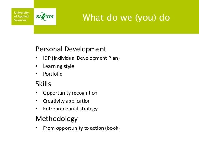 What do we (you) do  Personal Development  •IDP (Individual Development Plan)  •Learning style  •Portfolio  Skills  •Oppor...