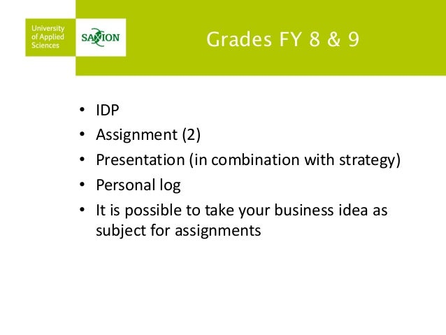 Grades FY 8 & 9  •IDP  •Assignment (2)  •Presentation (in combination with strategy)  •Personal log  •It is possible to ta...