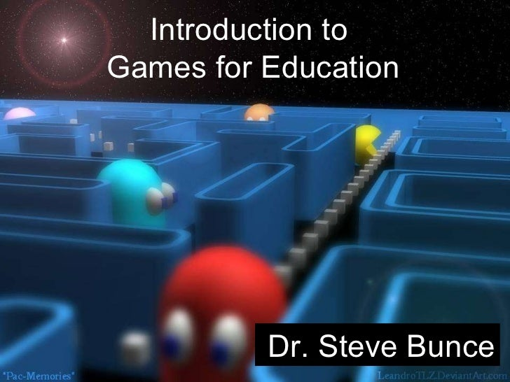 Dr. Steve Bunce Introduction to  Games for Education