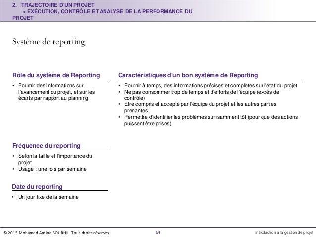 • Fournir des informations sur l'avancement du projet, et sur les écarts par rapport au planning Rôle du système de Report...